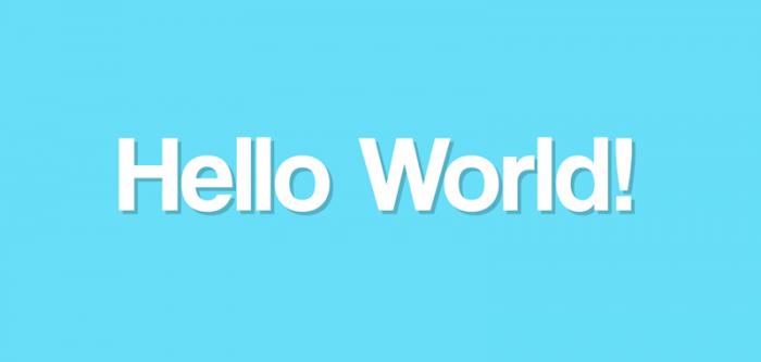Hello World, Merhaba Dünya.